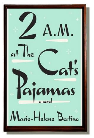 2AM at the Cat's Pajamas Marie-Helene Bertino